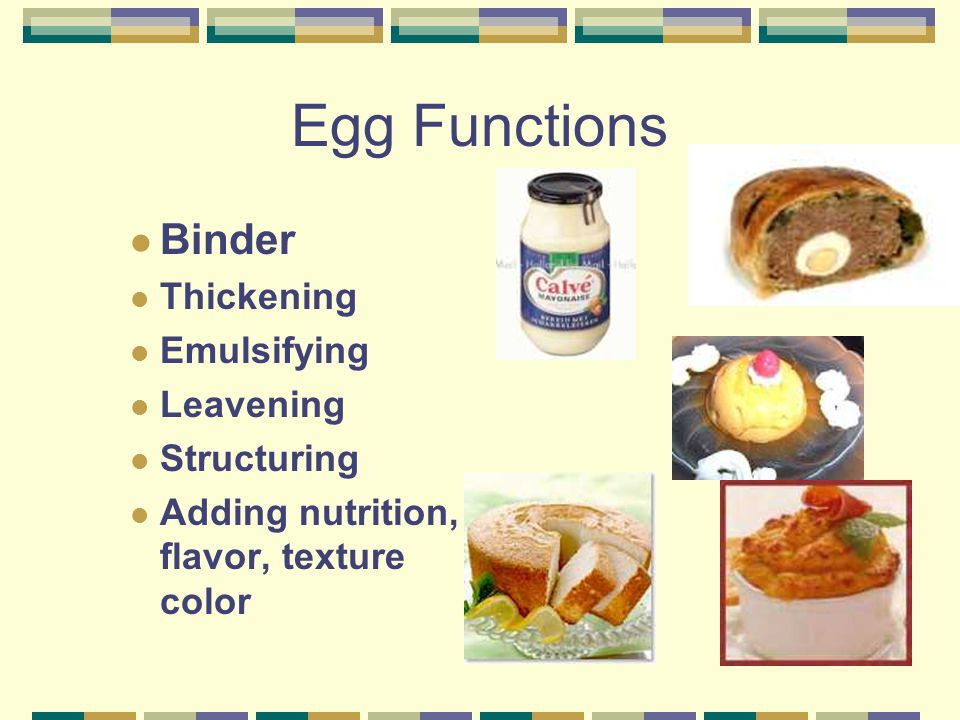Egg Functions Binder Thickening Emulsifying Leavening Structuring Adding nutrition, flavor, texture color