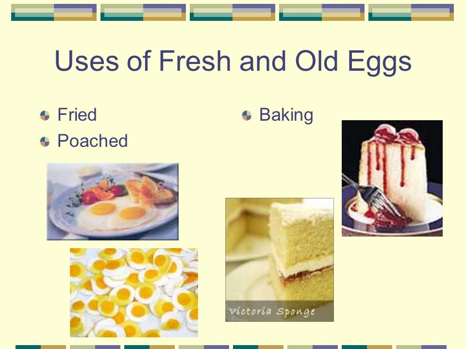 Uses of Fresh and Old Eggs Fried Poached Baking