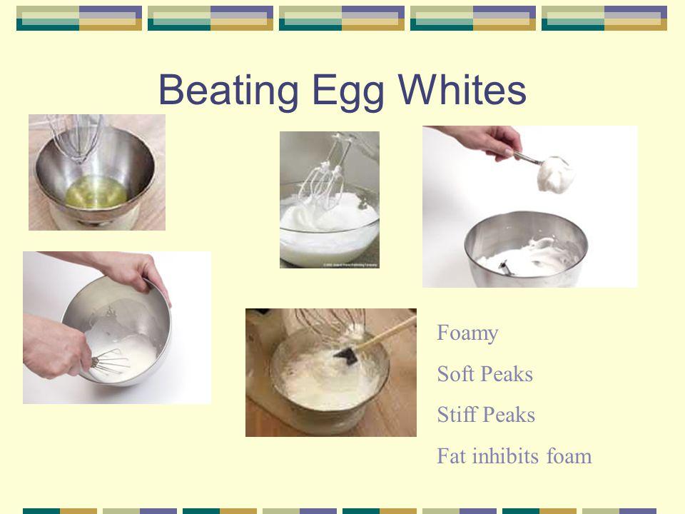 Beating Egg Whites Foamy Soft Peaks Stiff Peaks Fat inhibits foam