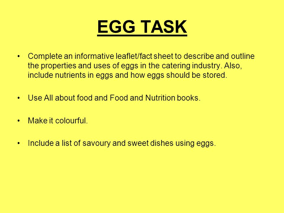 EGG TASK Complete an informative leaflet/fact sheet to describe and outline the properties and uses of eggs in the catering industry. Also, include nu