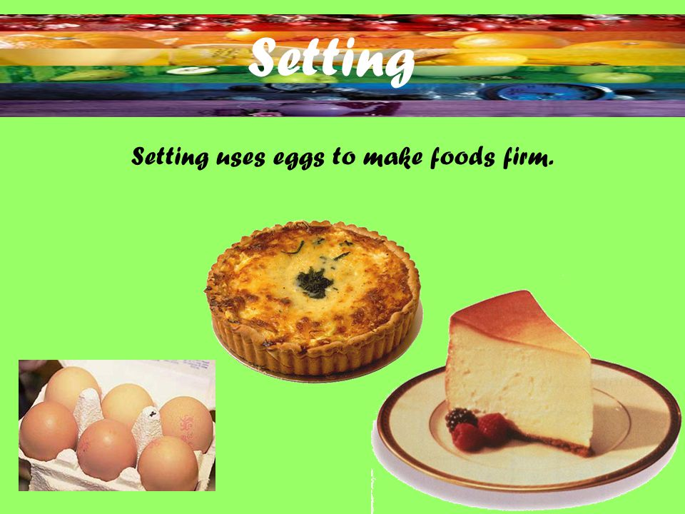 Setting Setting uses eggs to make foods firm.