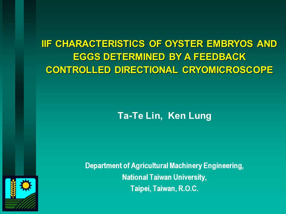 IIF CHARACTERISTICS OF OYSTER EMBRYOS AND EGGS DETERMINED BY A FEEDBACK CONTROLLED DIRECTIONAL CRYOMICROSCOPE Ta-Te Lin, Ken Lung Department of Agricu