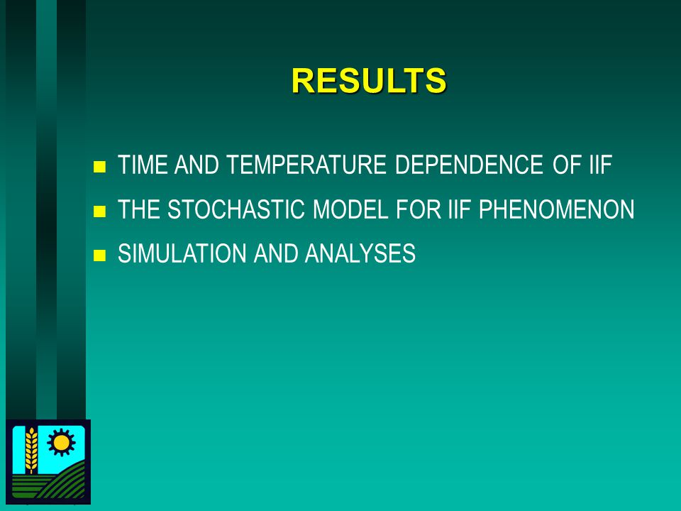 RESULTS n TIME AND TEMPERATURE DEPENDENCE OF IIF n THE STOCHASTIC MODEL FOR IIF PHENOMENON n SIMULATION AND ANALYSES