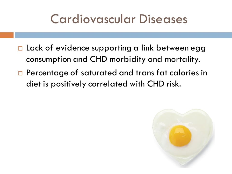 Cardiovascular Diseases Lack of evidence supporting a link between egg consumption and CHD morbidity and mortality.