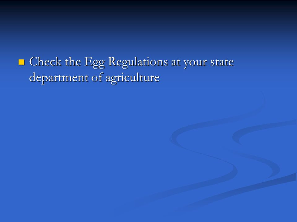 Check the Egg Regulations at your state department of agriculture Check the Egg Regulations at your state department of agriculture