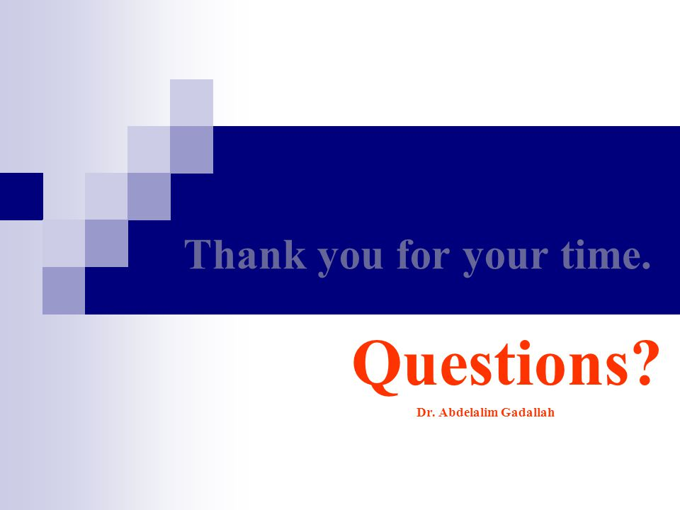 Thank you for your time. Questions? Dr. Abdelalim Gadallah