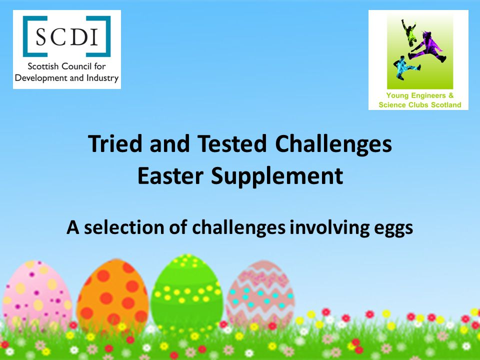 Tried and Tested Challenges Easter Supplement A selection of challenges involving eggs