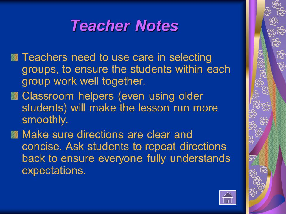 Teacher Notes Teachers need to use care in selecting groups, to ensure the students within each group work well together.
