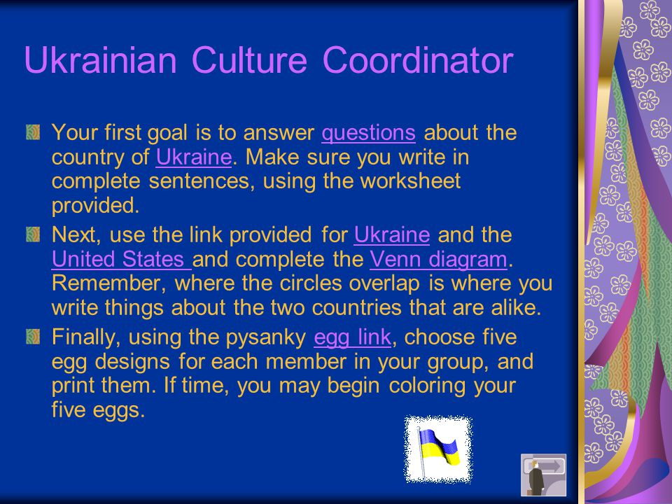 Ukrainian Culture Coordinator Your first goal is to answer questions about the country of Ukraine.