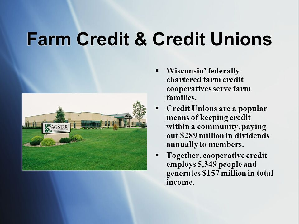 Farm Credit & Credit Unions Wisconsin federally chartered farm credit cooperatives serve farm families.