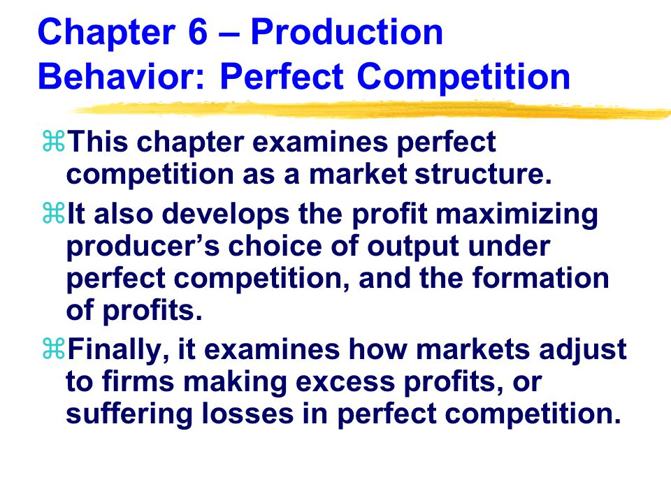 Chapter 6 – Production Behavior: Perfect Competition zThis chapter examines perfect competition as a market structure.