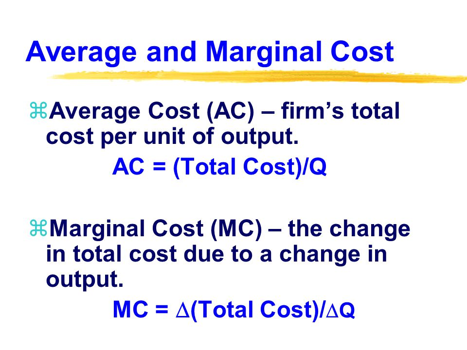 Average and Marginal Cost zAverage Cost (AC) – firms total cost per unit of output.