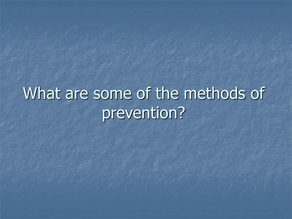 What are some of the methods of prevention?
