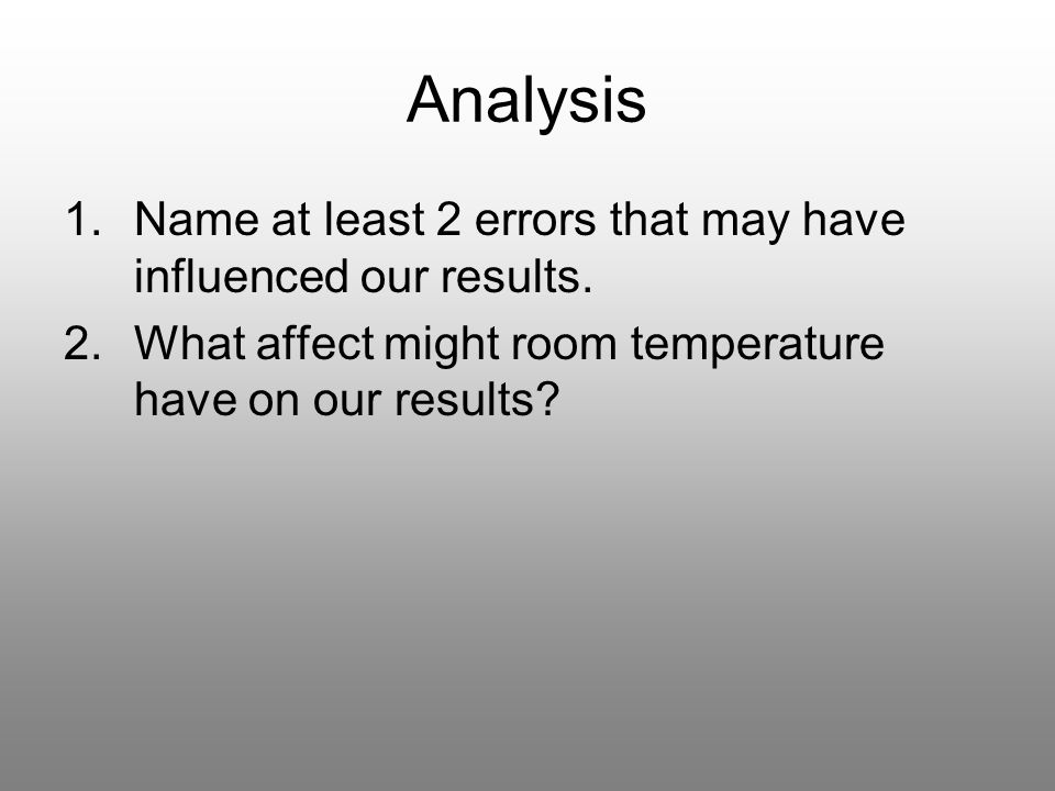 Analysis 1.Name at least 2 errors that may have influenced our results.