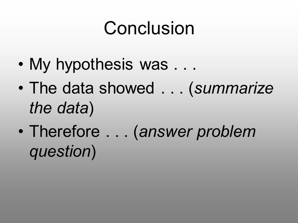 Conclusion My hypothesis was... The data showed...