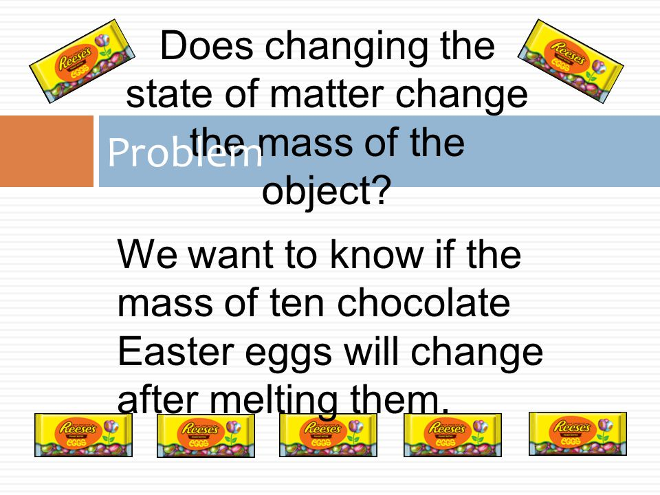 Does changing the state of matter change the mass of the object.