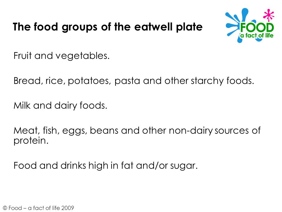 The food groups of the eatwell plate Fruit and vegetables. Bread, rice, potatoes, pasta and other starchy foods. Milk and dairy foods. Meat, fish, egg