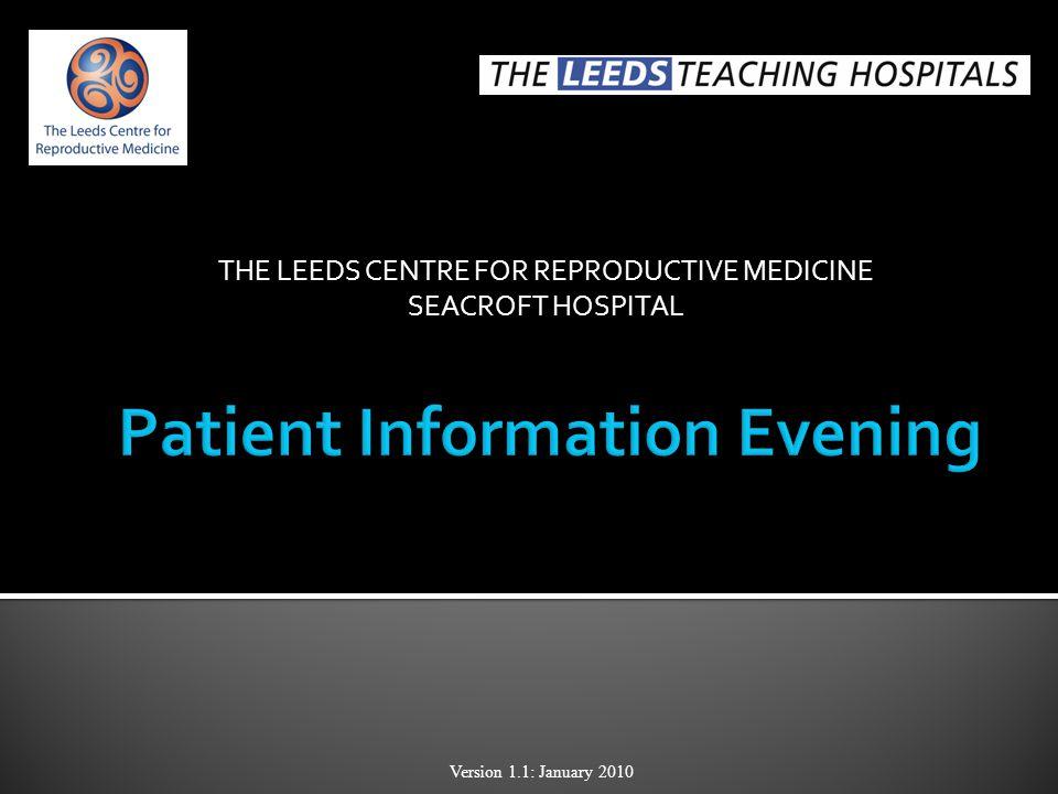 THE LEEDS CENTRE FOR REPRODUCTIVE MEDICINE SEACROFT HOSPITAL Version 1.1: January 2010
