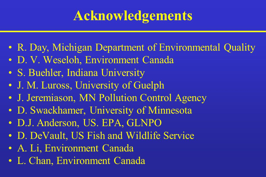 Acknowledgements R. Day, Michigan Department of Environmental Quality D.