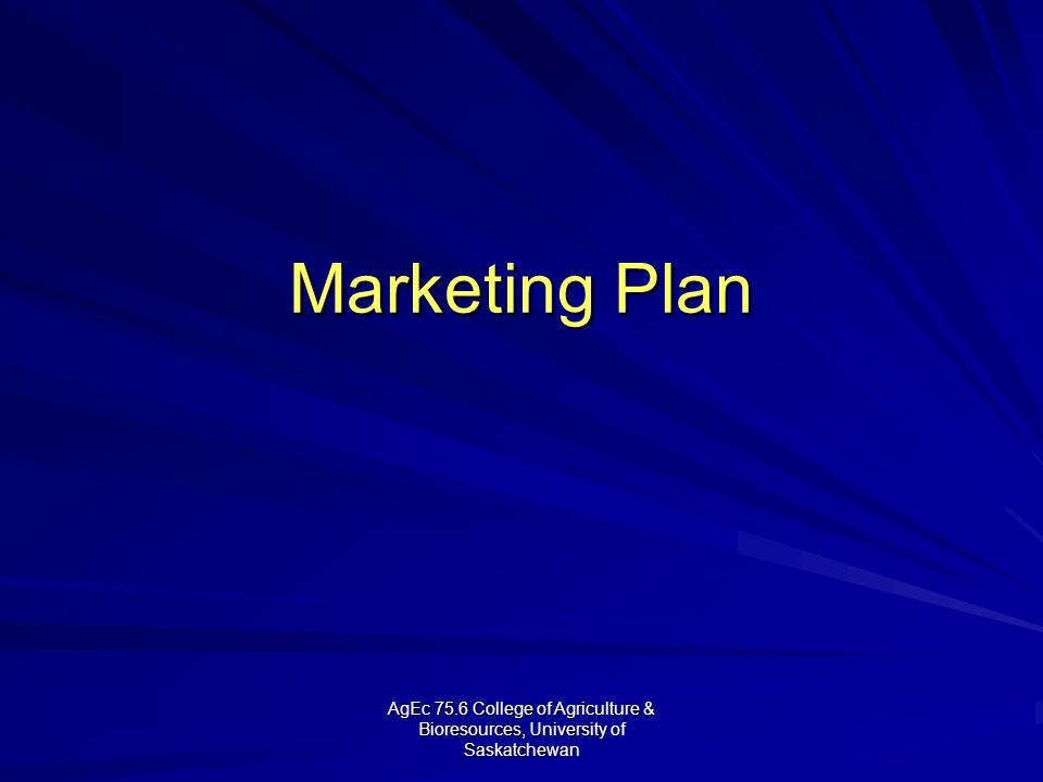 AgEc 75.6 College of Agriculture & Bioresources, University of Saskatchewan Marketing Plan