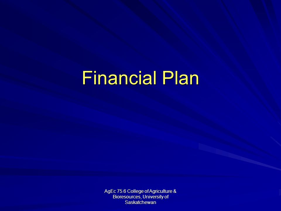 AgEc 75.6 College of Agriculture & Bioresources, University of Saskatchewan Financial Plan