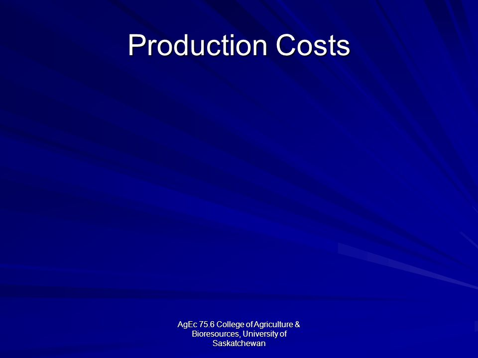 AgEc 75.6 College of Agriculture & Bioresources, University of Saskatchewan Production Costs