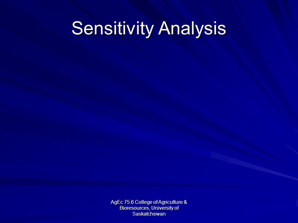 AgEc 75.6 College of Agriculture & Bioresources, University of Saskatchewan Sensitivity Analysis