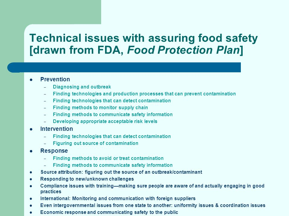 Technical issues with assuring food safety [drawn from FDA, Food Protection Plan] Prevention – Diagnosing and outbreak – Finding technologies and prod