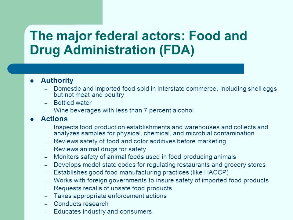 The major federal actors: Food and Drug Administration (FDA) Authority – Domestic and imported food sold in interstate commerce, including shell eggs