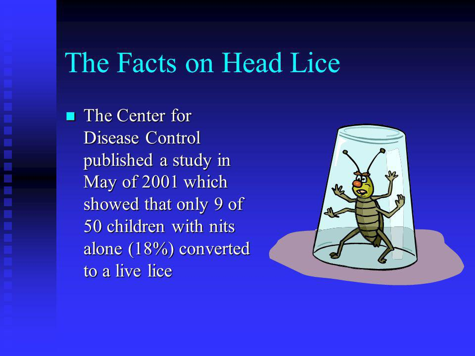 Treatment of Head Lice Combing with a nit comb can sometimes be effective in removing viable nits and lice Comb daily until no live lice are discovere