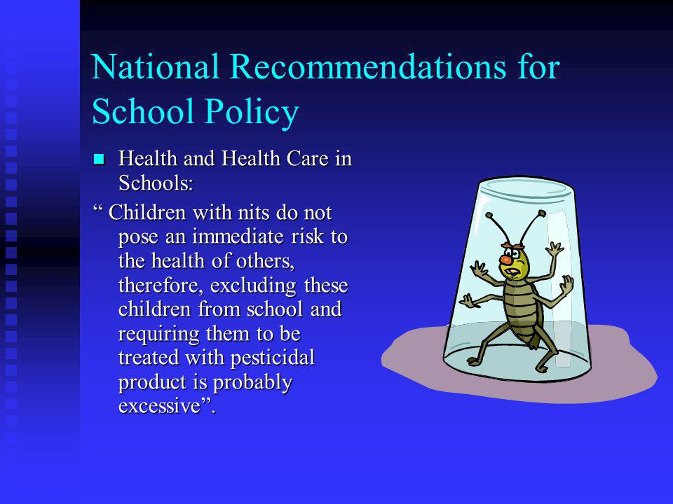 National Recommendations for School Policy The National Association of School Nurses state that nit free policies disrupt the education process and sh