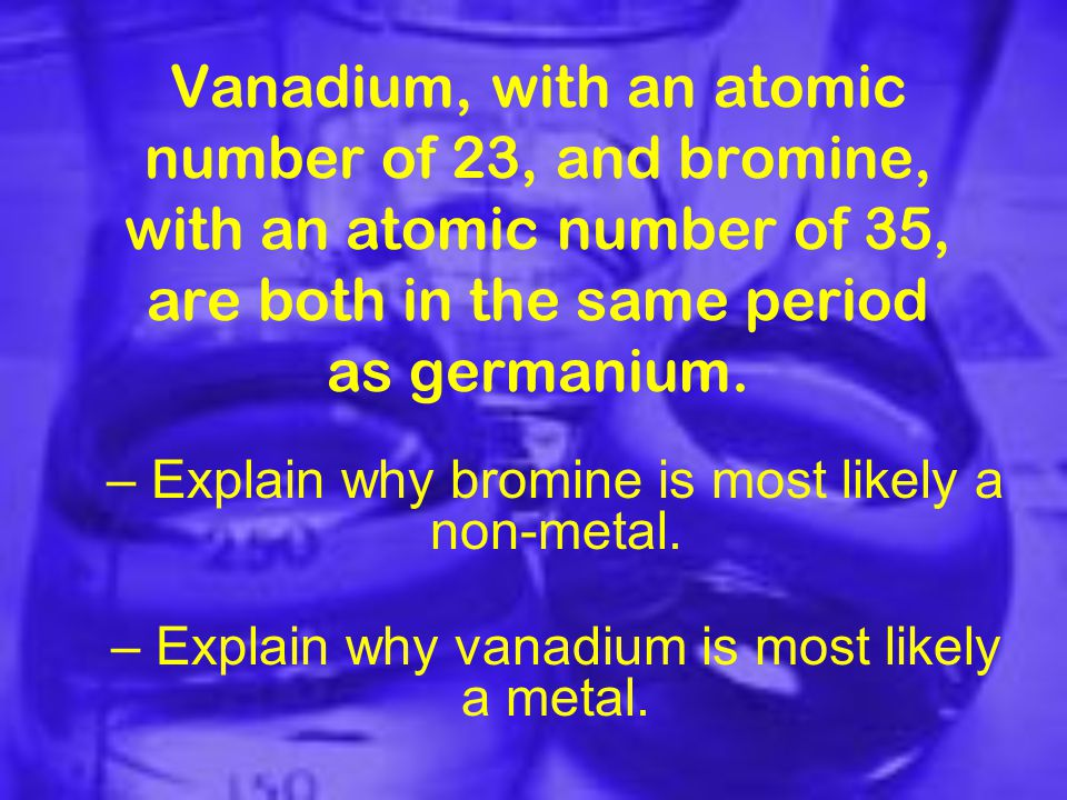 Vanadium, with an atomic number of 23, and bromine, with an atomic number of 35, are both in the same period as germanium.