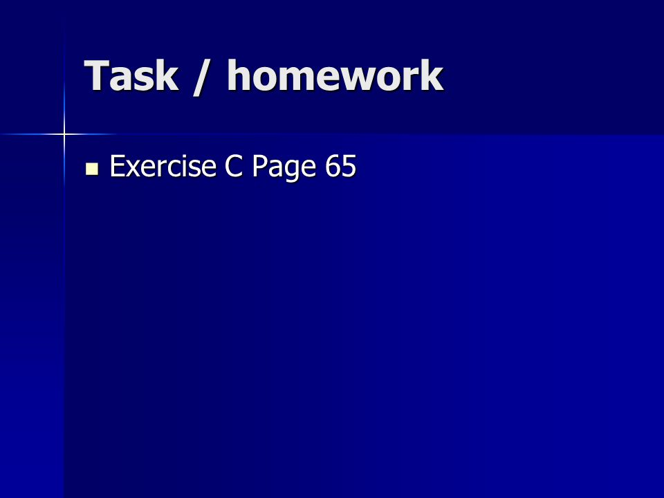 Task / homework Exercise C Page 65 Exercise C Page 65