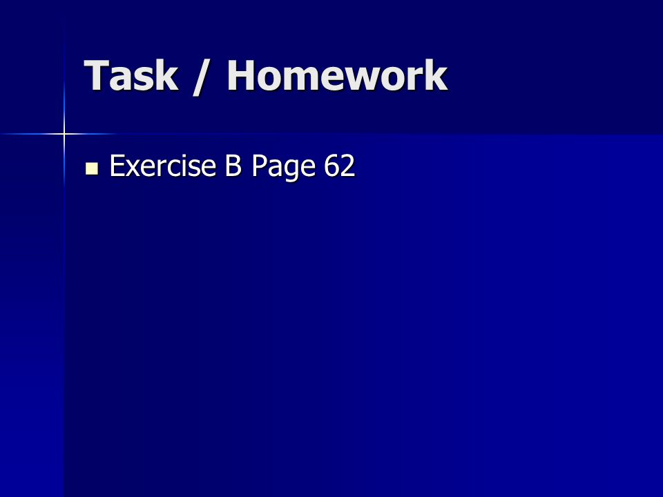 Task / Homework Exercise B Page 62 Exercise B Page 62