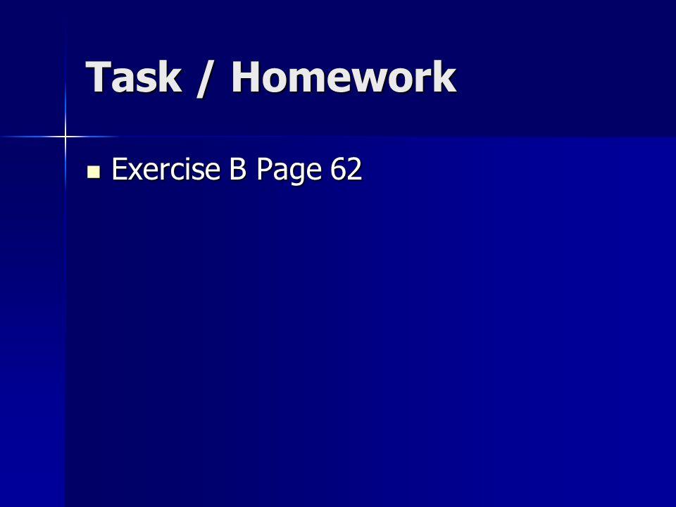 TASK / HOMEWORK Exercise E Exercise E Mixed Questions Mixed Questions Test Your self Test Your self