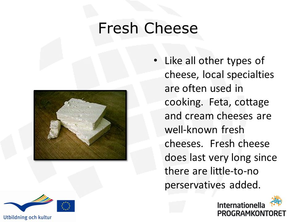 Fresh Cheese Like all other types of cheese, local specialties are often used in cooking.