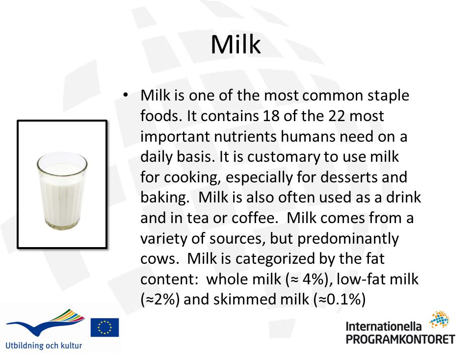 Milk Milk is one of the most common staple foods.