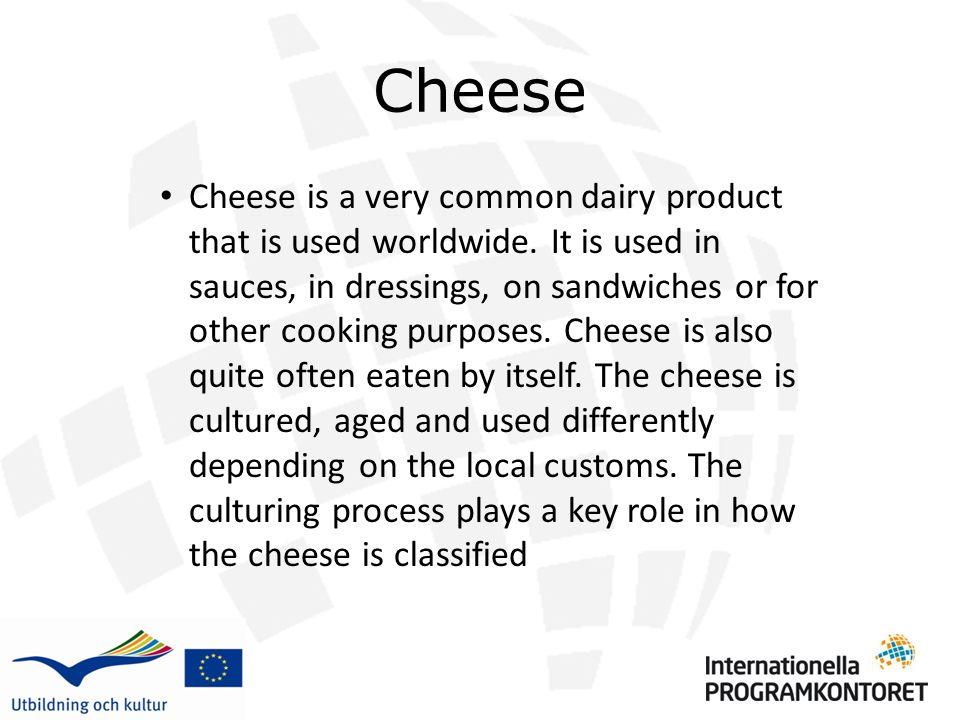 Cheese Cheese is a very common dairy product that is used worldwide.