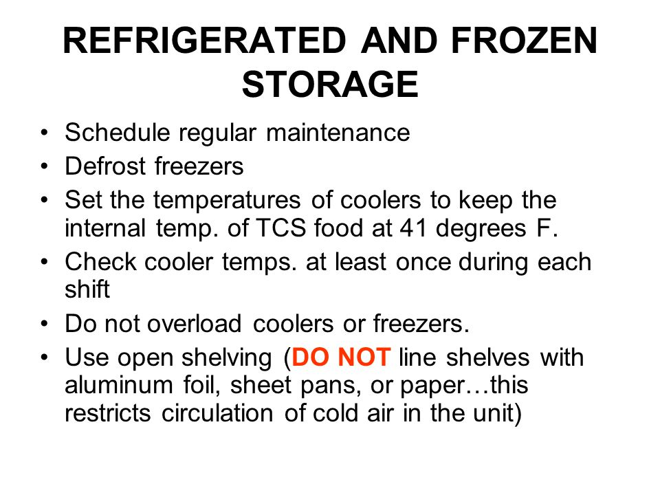 REFRIGERATED AND FROZEN STORAGE Schedule regular maintenance Defrost freezers Set the temperatures of coolers to keep the internal temp. of TCS food a