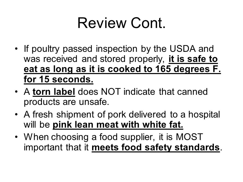 Review Cont. If poultry passed inspection by the USDA and was received and stored properly, it is safe to eat as long as it is cooked to 165 degrees F