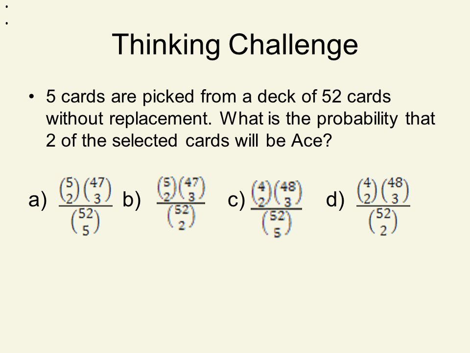 Thinking Challenge 5 cards are picked from a deck of 52 cards without replacement.