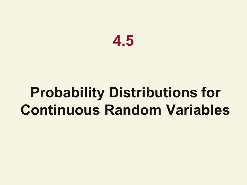 4.5 Probability Distributions for Continuous Random Variables