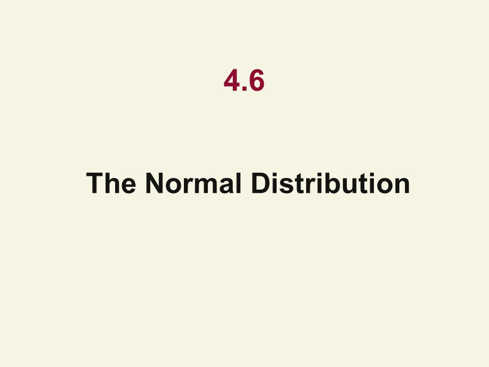 4.6 The Normal Distribution