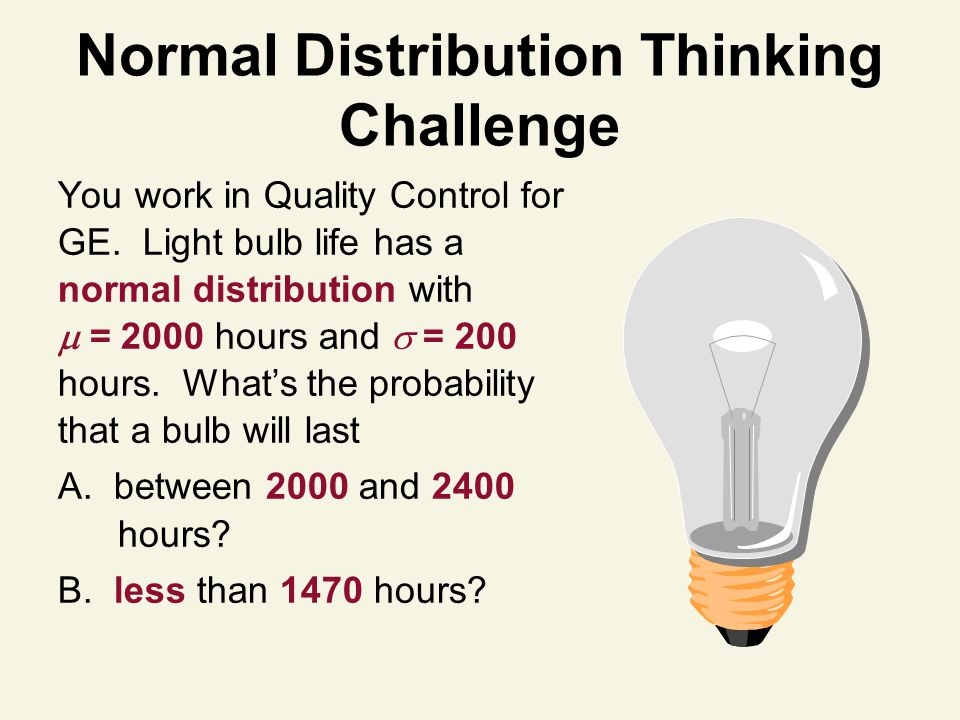 Normal Distribution Thinking Challenge You work in Quality Control for GE.