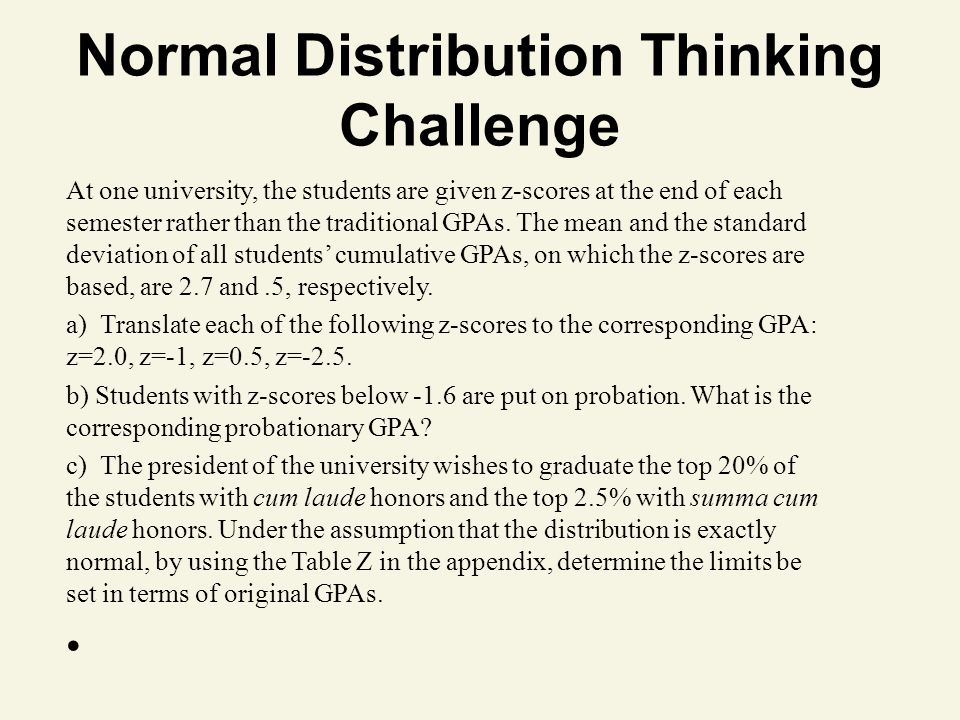 Normal Distribution Thinking Challenge At one university, the students are given z-scores at the end of each semester rather than the traditional GPAs.