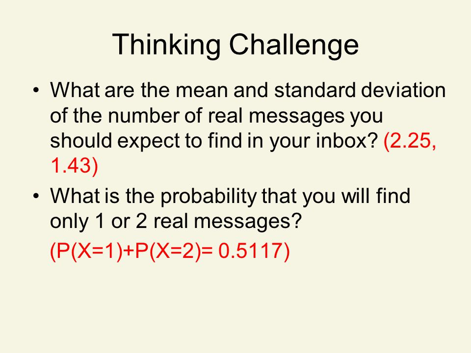 Thinking Challenge What are the mean and standard deviation of the number of real messages you should expect to find in your inbox.