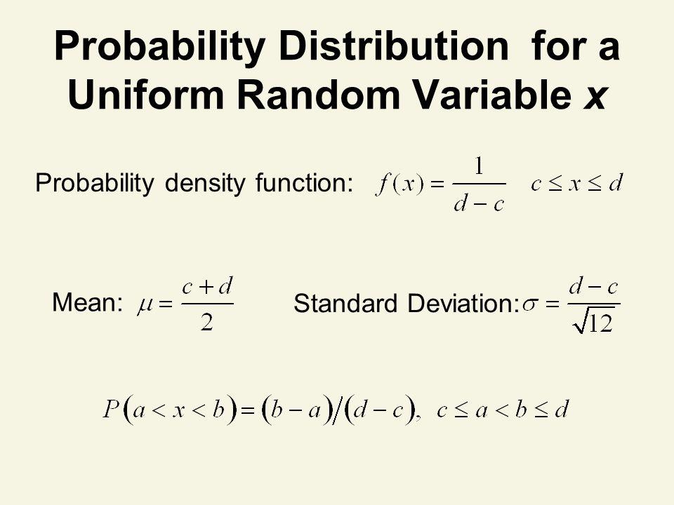 Probability Distribution for a Uniform Random Variable x Mean: Probability density function: Standard Deviation: