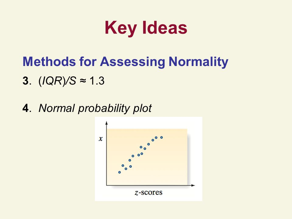 Key Ideas Methods for Assessing Normality 3. (IQR)/S 1.3 4. Normal probability plot