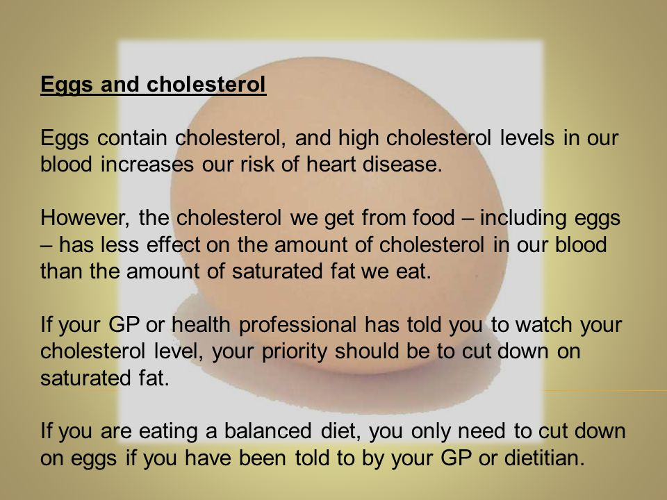 Eggs and cholesterol Eggs contain cholesterol, and high cholesterol levels in our blood increases our risk of heart disease. However, the cholesterol