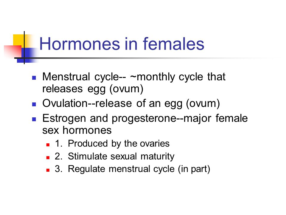 Hormones in females Menstrual cycle-- ~monthly cycle that releases egg (ovum) Ovulation--release of an egg (ovum) Estrogen and progesterone--major fem
